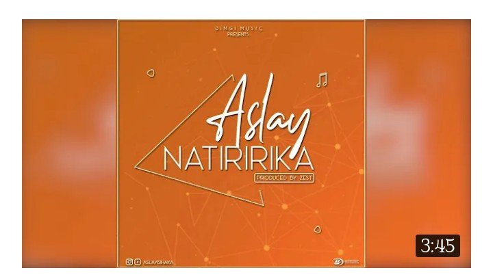 Video ~ Aslay- Natiririka | Mp4 Download