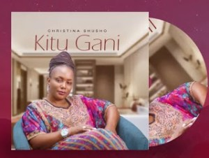 Download | Christina Shusho - Kitu Gani EP Full Album | Mp3 Audio