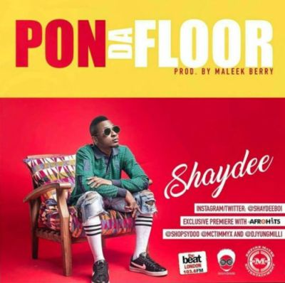 "Shaydee ""PON DA FLOOR"" (Prod By Maleek Berry)"