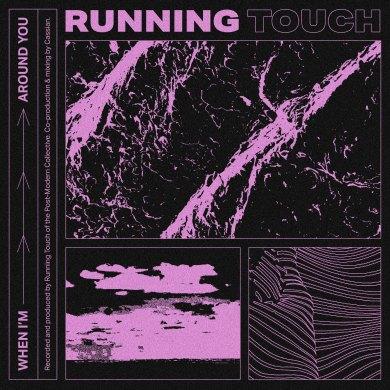 RunningTouch_WHEN I'M AROUND YOU