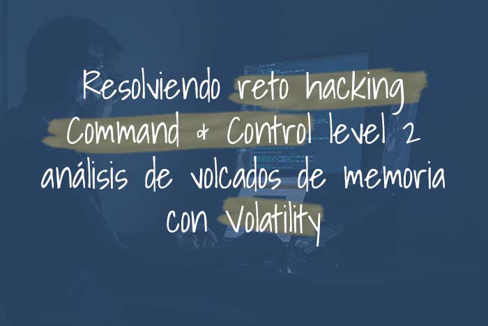 Reto hacking Command & Control - level 2 resuelto