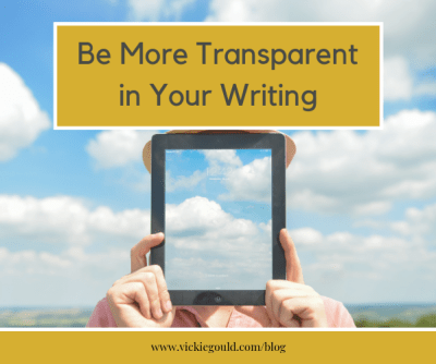 Be more transparent in your writing. How to write a meaningful book. www.vickiegould.com/blog