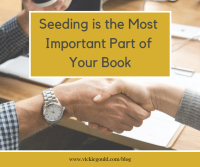 Seeding is the most important part of your book. How to write a meaningful book. www.vickiegould.com/blog