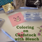 Card Making and Paper Crafting Techniques – Coloring with Bleach