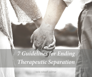 Do These 7 Things Before Ending Therapeutic Separation