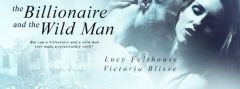 Cover Reveal -The Billionaire and The Wild Man by Lucy Felthouse and Victoria Blisse @CW1985 #eroticromance