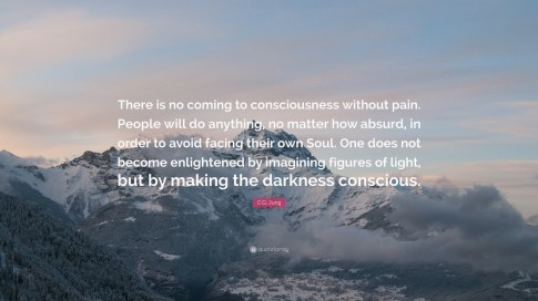 86873-C-G-Jung-Quote-There-is-no-coming-to-consciousness-without-pain