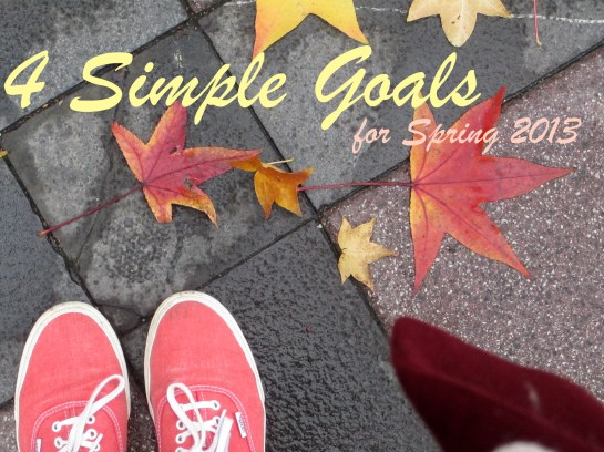 4 Simple Goals for Spring 2013