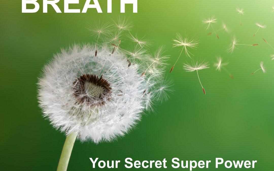 Breath: A Secret Super Power