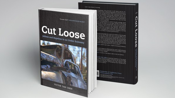 Cut Loose: Jobless and Hopeless in an Unfair Economy, by Victor Tan Chen (Cut Loose book front and back)