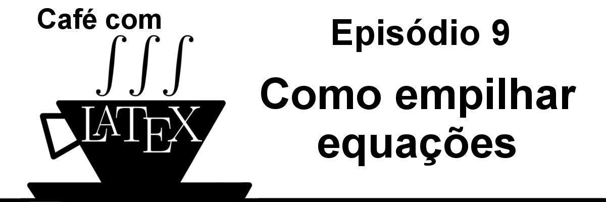 Como empilhar equações – CL 9