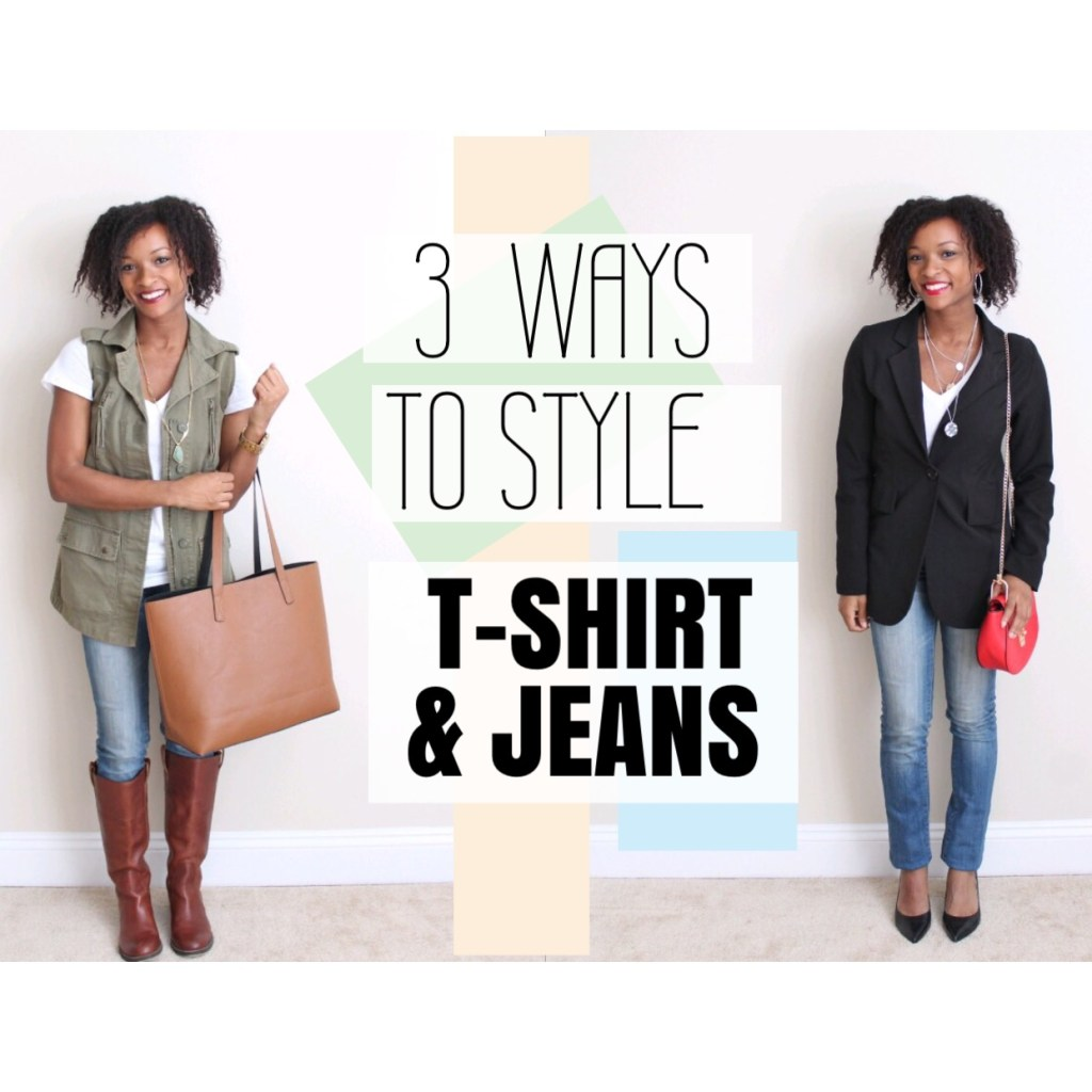 3 Ways to Style: Jeans & T-Shirt