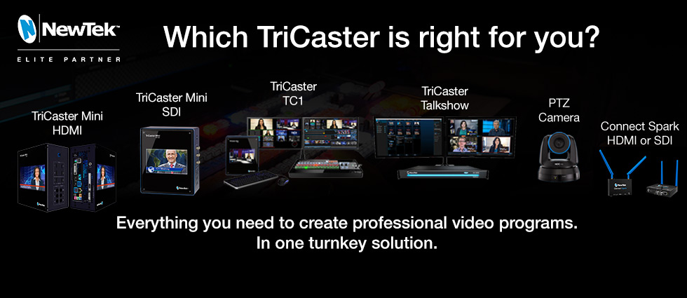NewTek TriCaster :: Which one is right for you? :: The Most Complete Multi-Camera Video Production Systems on the Planet