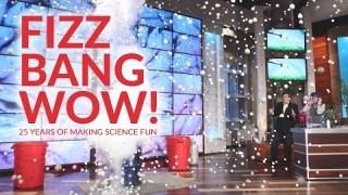 Fizz, Bang, Wow! 25 Years of Making Science Fun