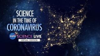 NASA Science Live: Science in the Time of Coronavirus