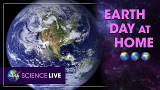 NASA Science Live: Earth Day at Home