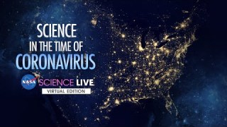 NASA Science Live: Science in the Time of Coronavirus