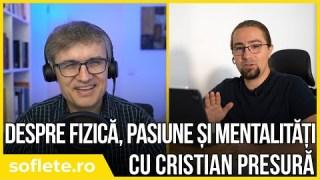 Despre fizică, pasiune și mentalități cu Cristian Presură