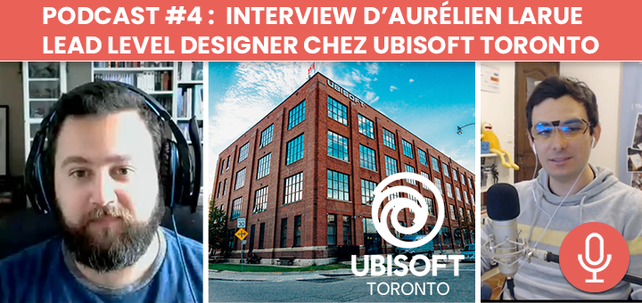 Podcast #4 : Interview d'Aurélien Larue - Lead Level Designer chez Ubisoft Toronto