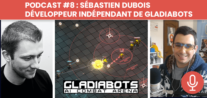 podcast 8 sebastien dubois developpeur independant solo de gladiabots