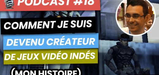 Podcast #18 comment je suis devenur développeur de jeux vidéo indépendants
