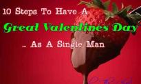 Ten Steps To Have A Great Valentine's Day As A Single Man..
