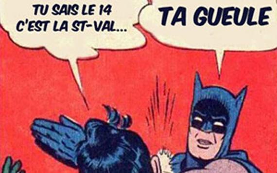 Tu Sais Le 14 Fvrier Cest La Saint Valentin Ta Gueule