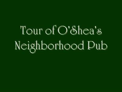 Tour of O'Shea's Neighborhood Pub