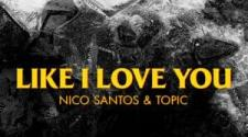 Nico Santos, Topic - Like I Love You (Official Video)