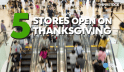 5 Stores that will open on Thanksgiving