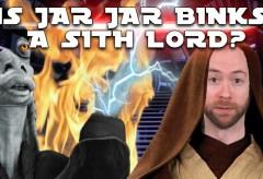 Featured Vid #303 – Is Jar Jar Binks a Sith Lord?