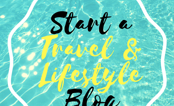10 Easy Steps to Start a Travel and Lifestyle Blog