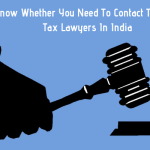 Know Whether You Need To Contact The Best Tax Lawyers In India, VidLyf.com