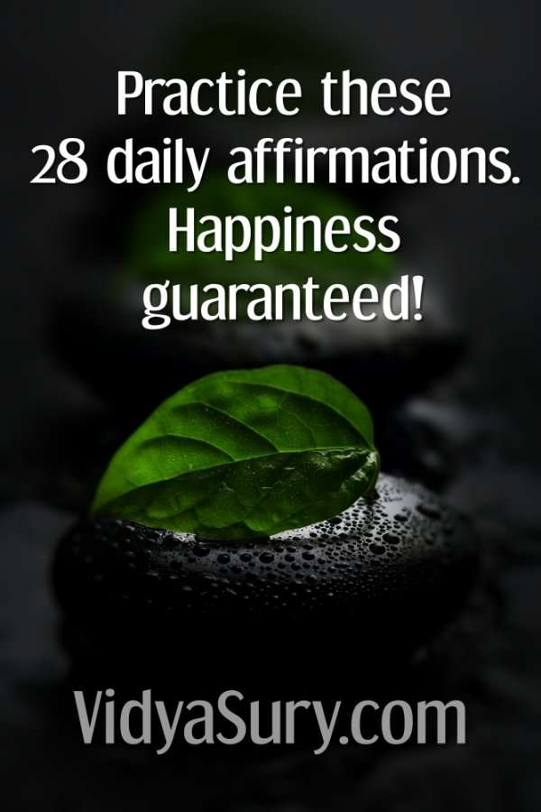Practice these 28 daily affirmations.- Happiness guaranteed