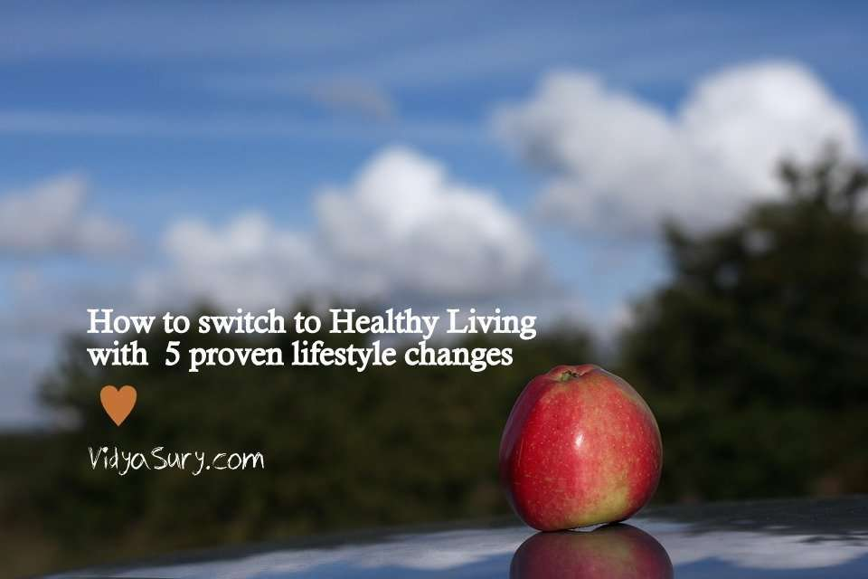 5 lifestyle changes to switch to healthy living Vidya Sury