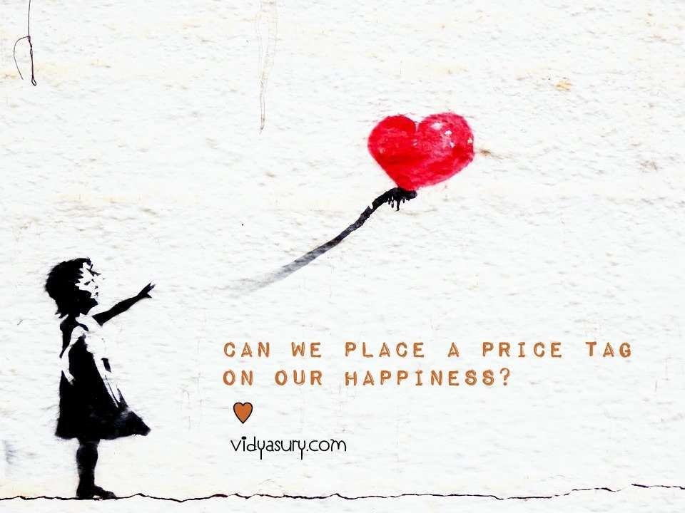 can we place a price tag on happiness Vidya Sury
