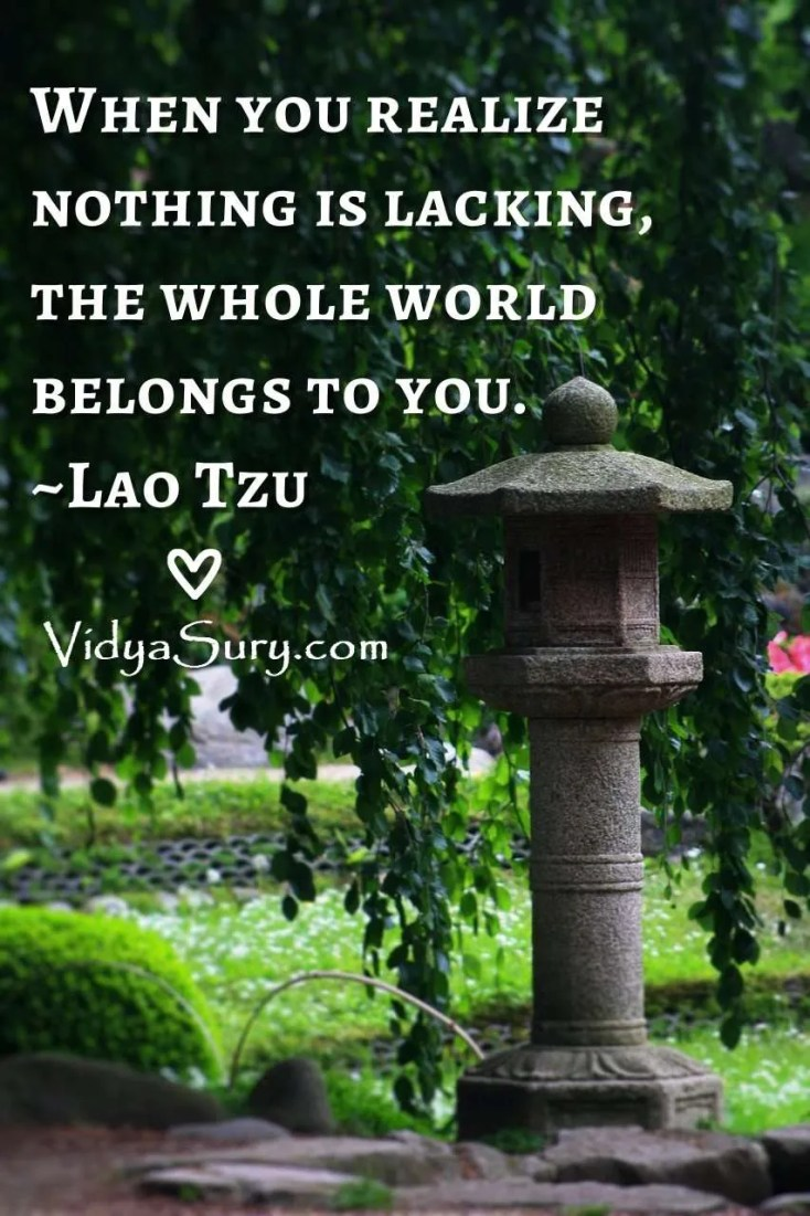 When you realize nothing is lacking, the whole world belongs to you. #mindfulness