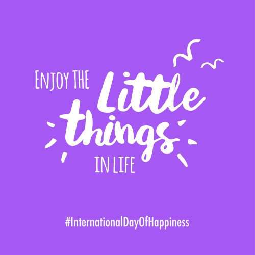 Enjoy the little things Happiness Day