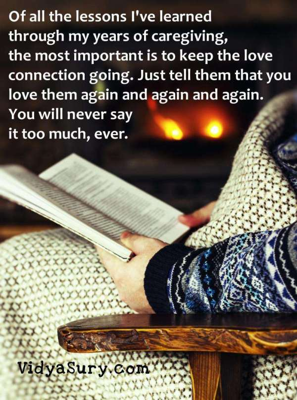 Of all the lessons I've learned through my years of caregiving, the most important is to keep the love connection going. Just tell them that you love them again and again and again. You will never say it too much, ever. How to Prepare Your House for Taking in Elderly Parents #eldercare #caregiving #parenting #relationships