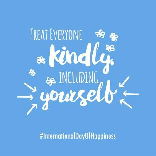 Treat everyone kindly including yourself Happiness Day