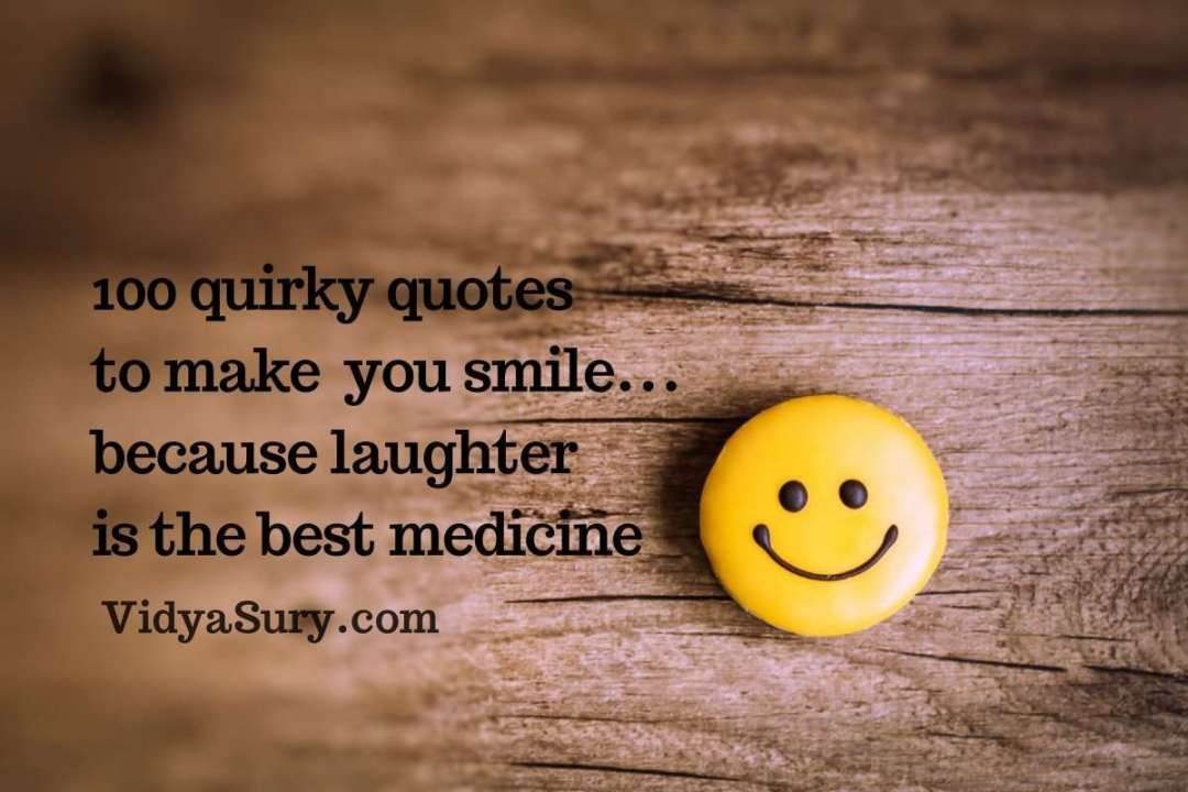 Quirky Quotes To Make You Smile Vidya Sury Collecting Smiles Simple Quotes About Smiles