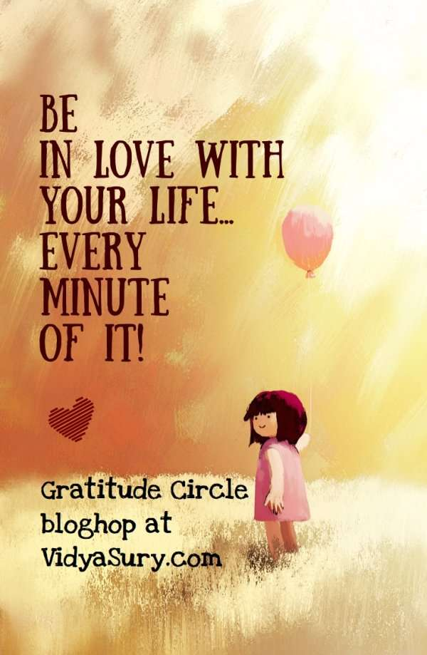 Be in love with your life, every minute of it #GratitudeCircle #mindfulness
