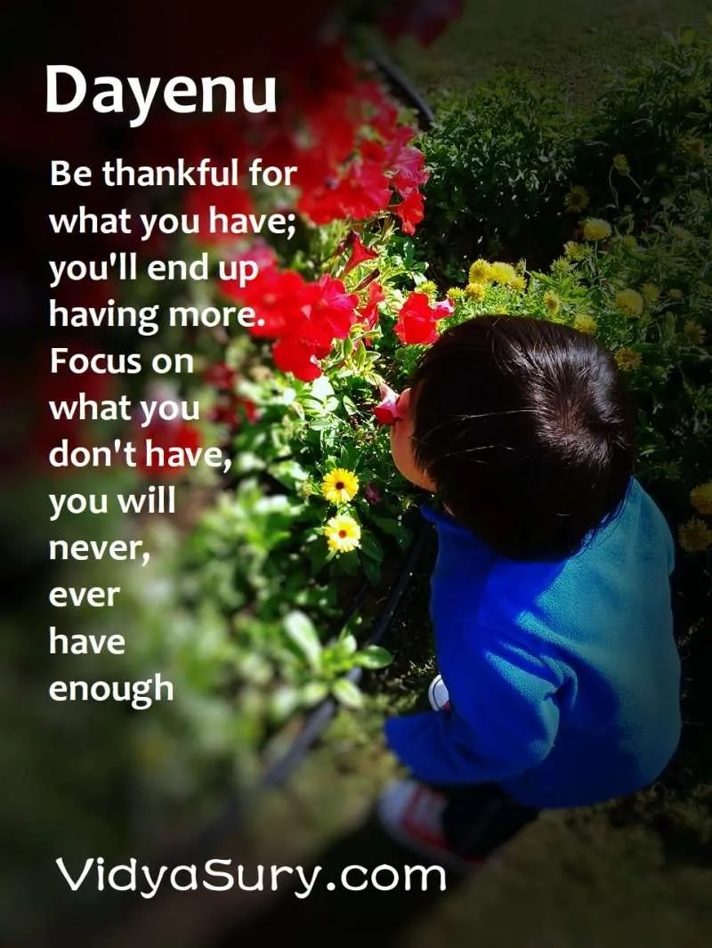 Be thankful for what you have and you'll end up having more. If you focus on what you don't have, you will never, ever have enough. Dayenu #gratitude #atozchallenge #mindfulness