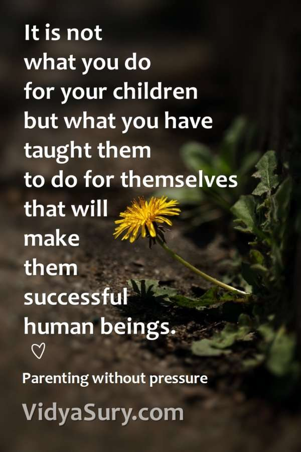 It is not what you do for your children but what you have taught them to do for themselves that will make them successful human beings. #parenting #mindfulness #atozchallenge #wednesdaywisdom