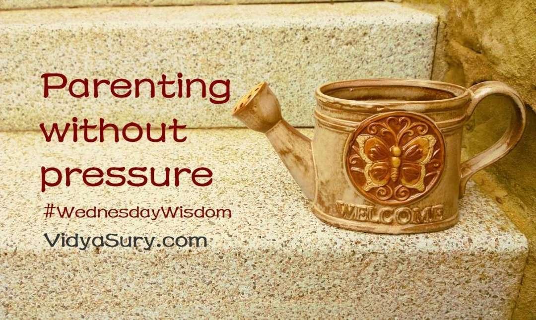 Parenting without pressure #wednesdaywisdom #mindfulness #atozchallenge