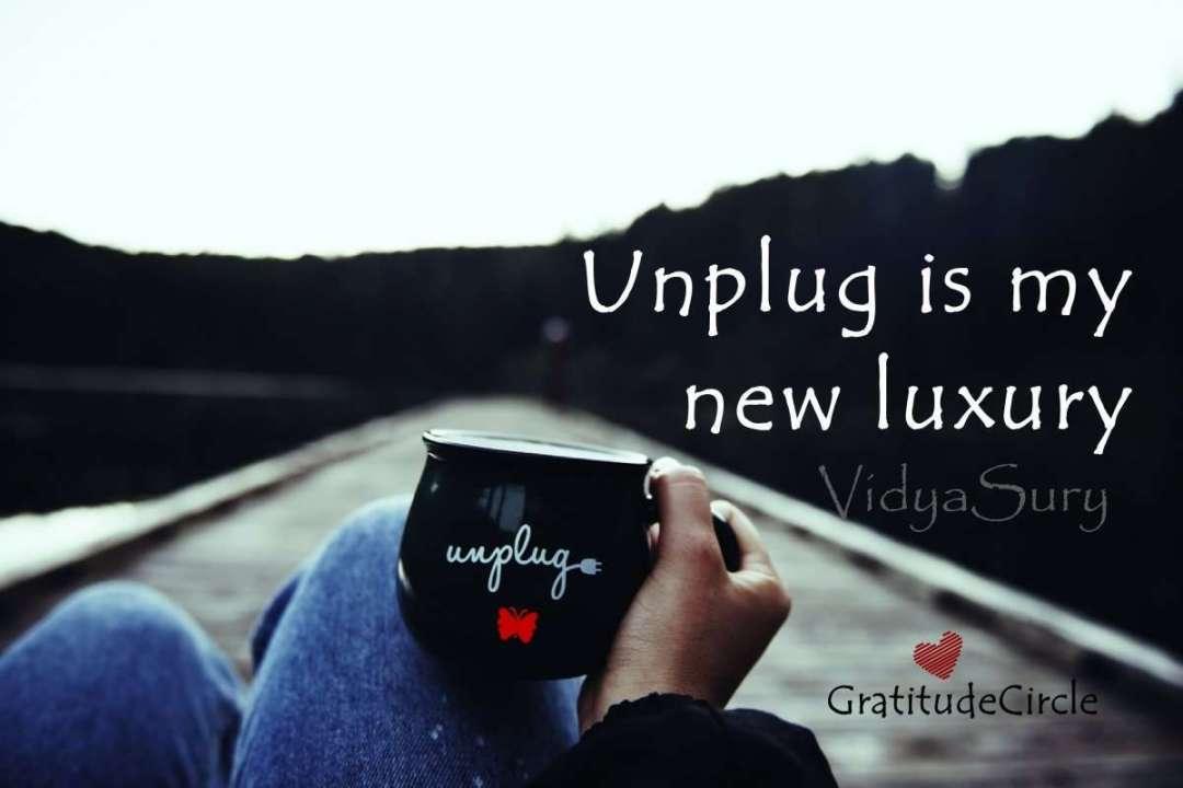 Unplugged is my new luxury. I am grateful #Gratitude #mindfulness #inspiration