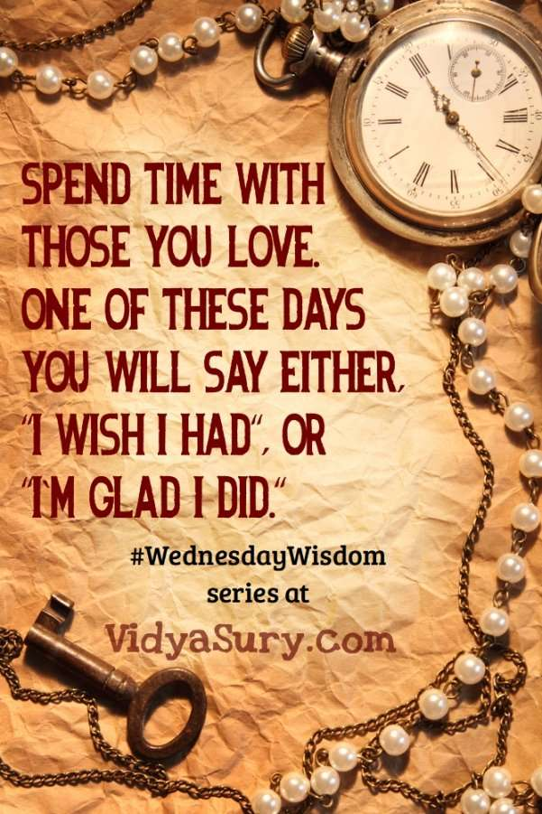"Spend time with those you love. One of these days you will say either, ""I wish I had"", or ""I'm glad I did."" Thank you for your time #WednesdayWIsdom #Mindfulness #Gratitude #Time #PersonalDevelopment"