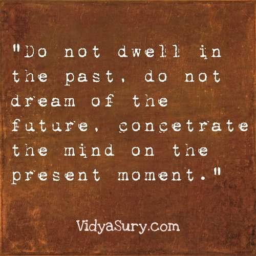 Do not dwell in the past. Inspiring quotes to get your mojo back