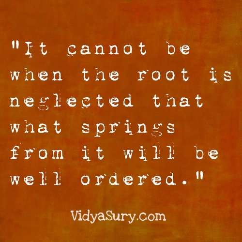 It cannot be when the root is neglected... Inspiring quotes to get your mojo back.