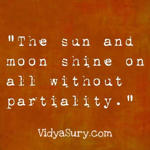 The moon and sun shine without partiality. Inspiring quotes to get your mojo back.